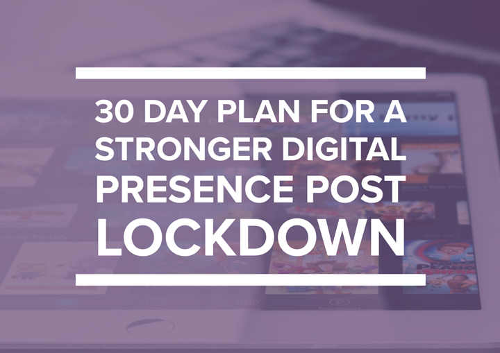30 Day Plan For a Stronger Digital Presence Post Lockdown